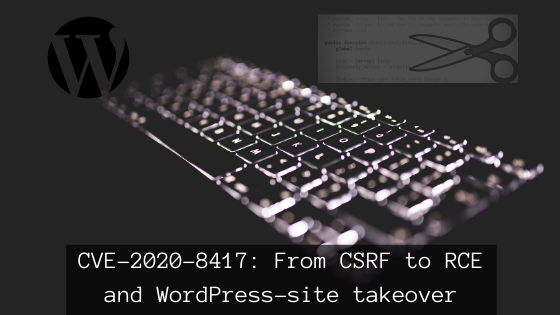CVE-2020-8417: From CSRF to RCE and WordPress-site takeover