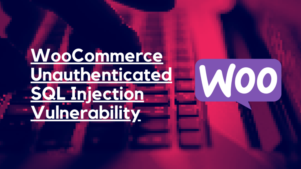 WooCommerce Unauthenticated SQL Injection Vulnerability